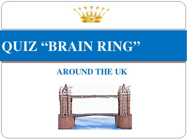 "AROUND THE UK QUIZ ""BRAIN RING"""