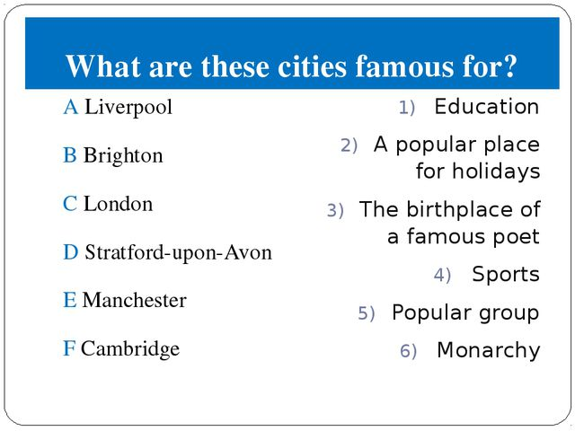 What are these cities famous for? A Liverpool B Brighton C London D Stratford...