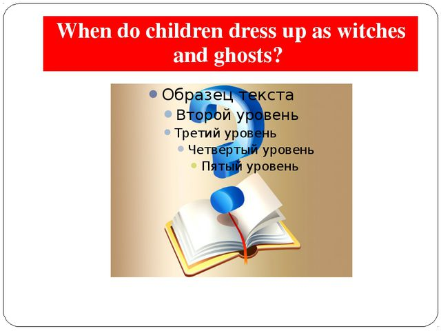 When do children dress up as witches and ghosts?