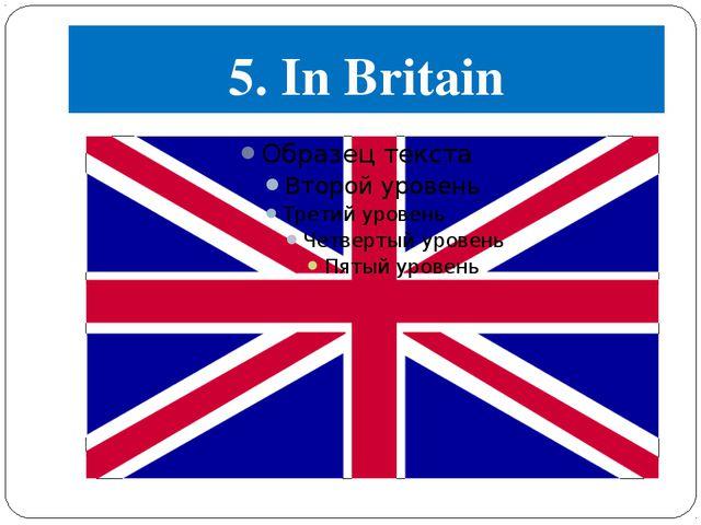 5. In Britain