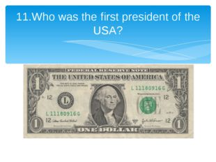 11.Who was the first president of the USA?