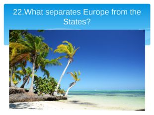 22.What separates Europe from the States?