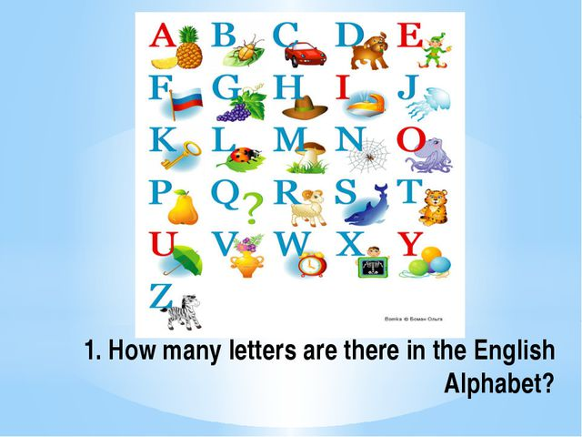 1. How many letters are there in the English Alphabet?