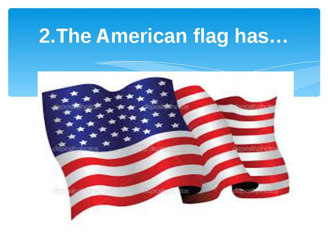 2.The American flag has…