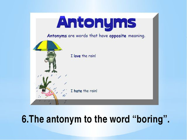 "6.The antonym to the word ""boring""."