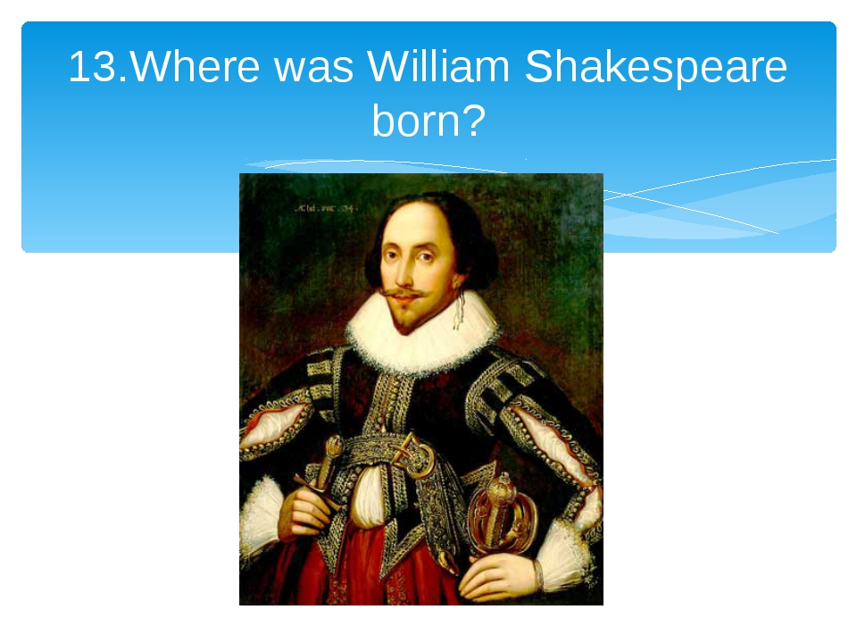 13.Where was William Shakespeare born?