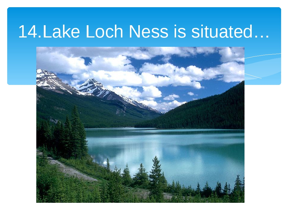 14.Lake Loch Ness is situated…