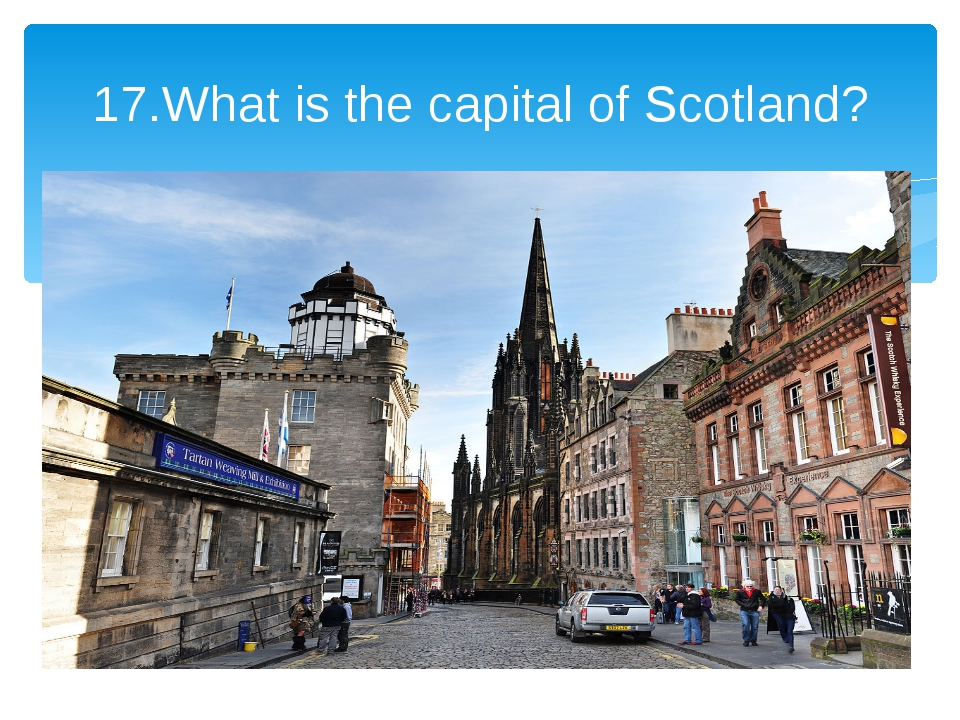 17.What is the capital of Scotland?