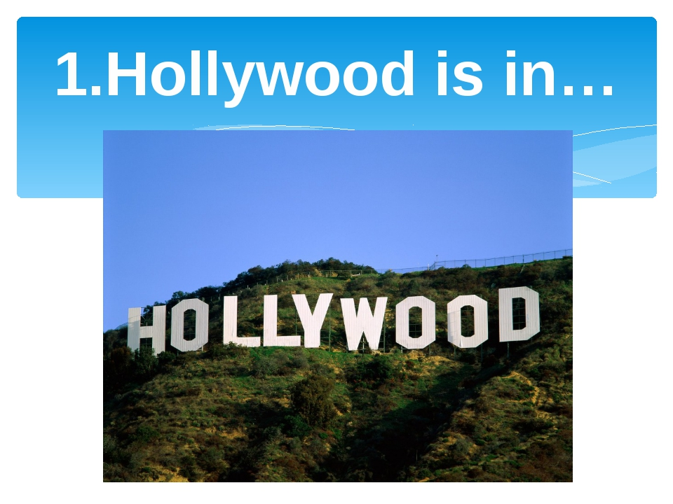 1.Hollywood is in…