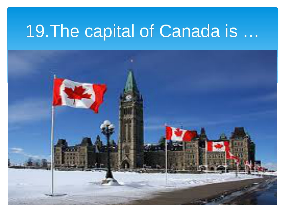 19.The capital of Canada is …