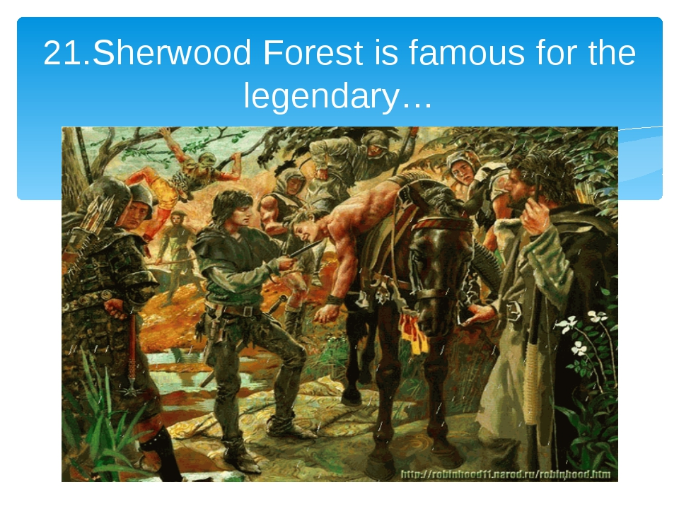 21.Sherwood Forest is famous for the legendary…