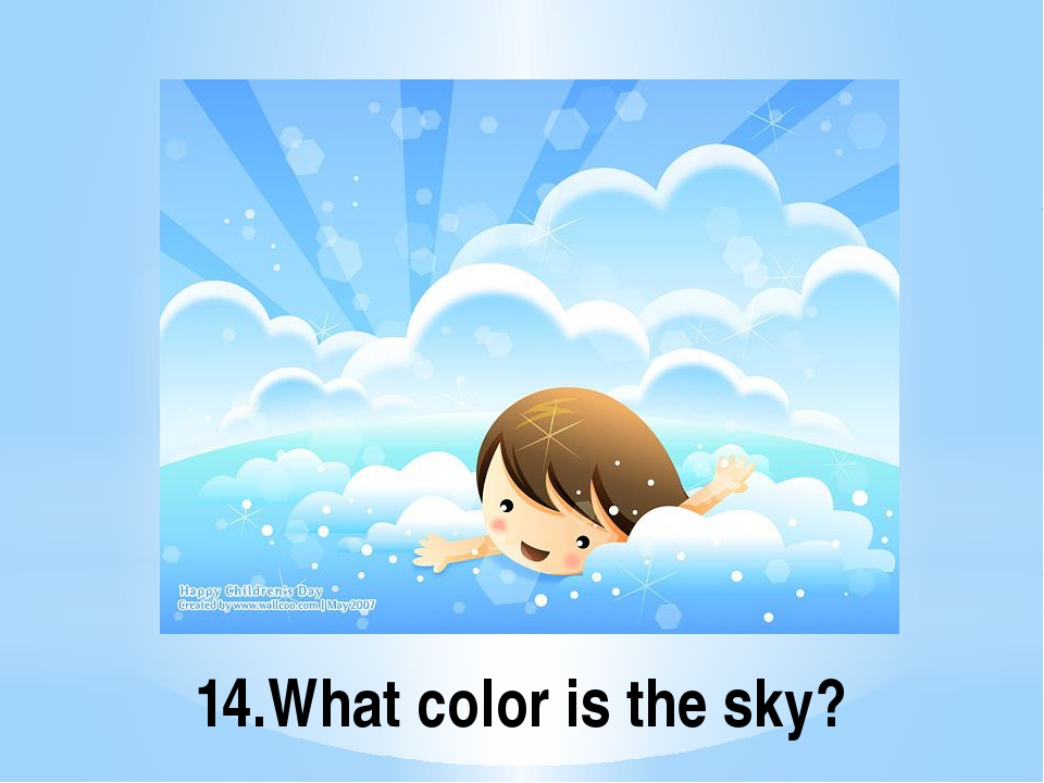 14.What color is the sky?