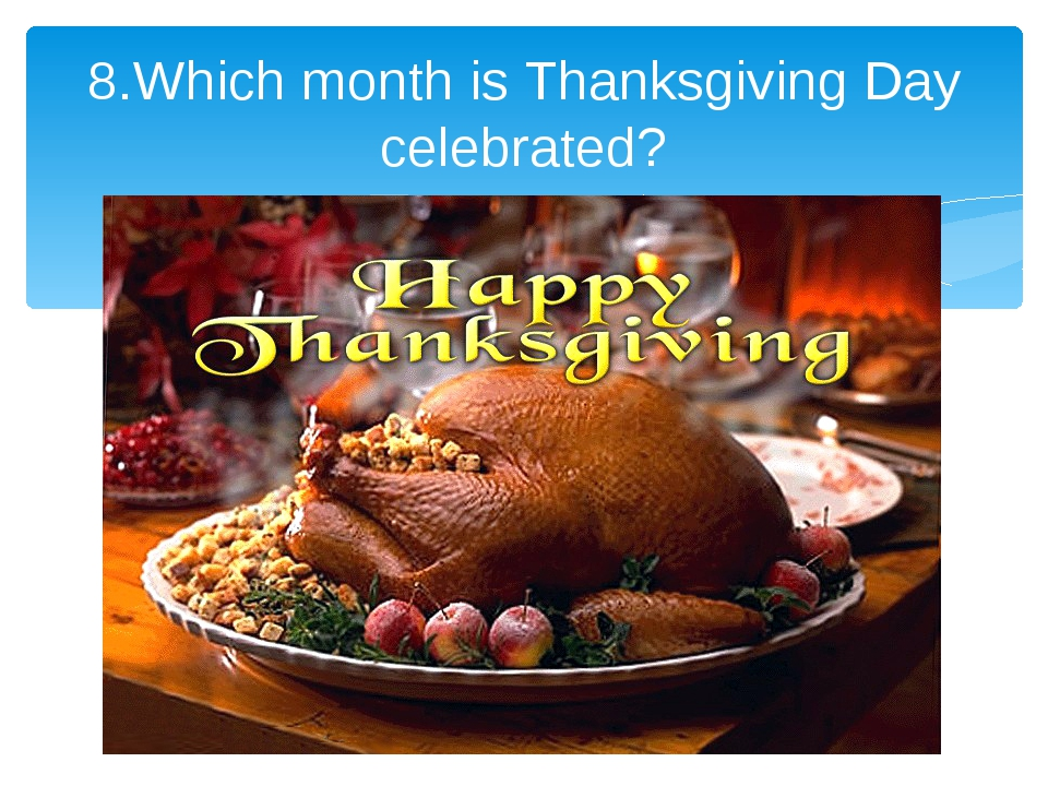 8.Which month is Thanksgiving Day celebrated?