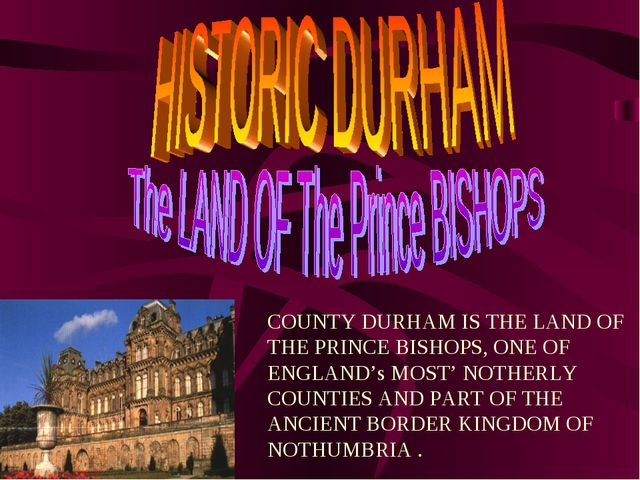COUNTY DURHAM IS THE LAND OF THE PRINCE BISHOPS, ONE OF ENGLAND's MOST' NOTHE...