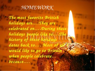 HOMEWORK The most favorite British holidays are….They are celebrated on….Duri
