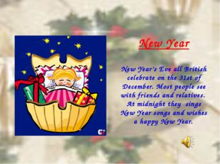 New Year New Year's Eve all British celebrate on the 31st of December. Most p