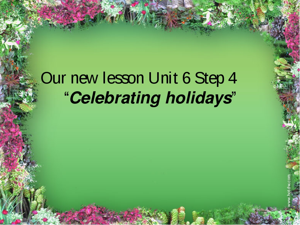 """Our new lesson Unit 6 Step 4 """"Celebrating holidays"""""""