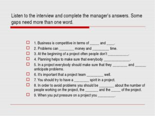 Listen to the interview and complete the manager's answers. Some gaps need mo