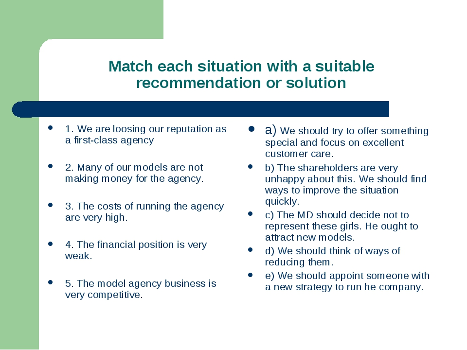 Match each situation with a suitable recommendation or solution 1. We are loo...