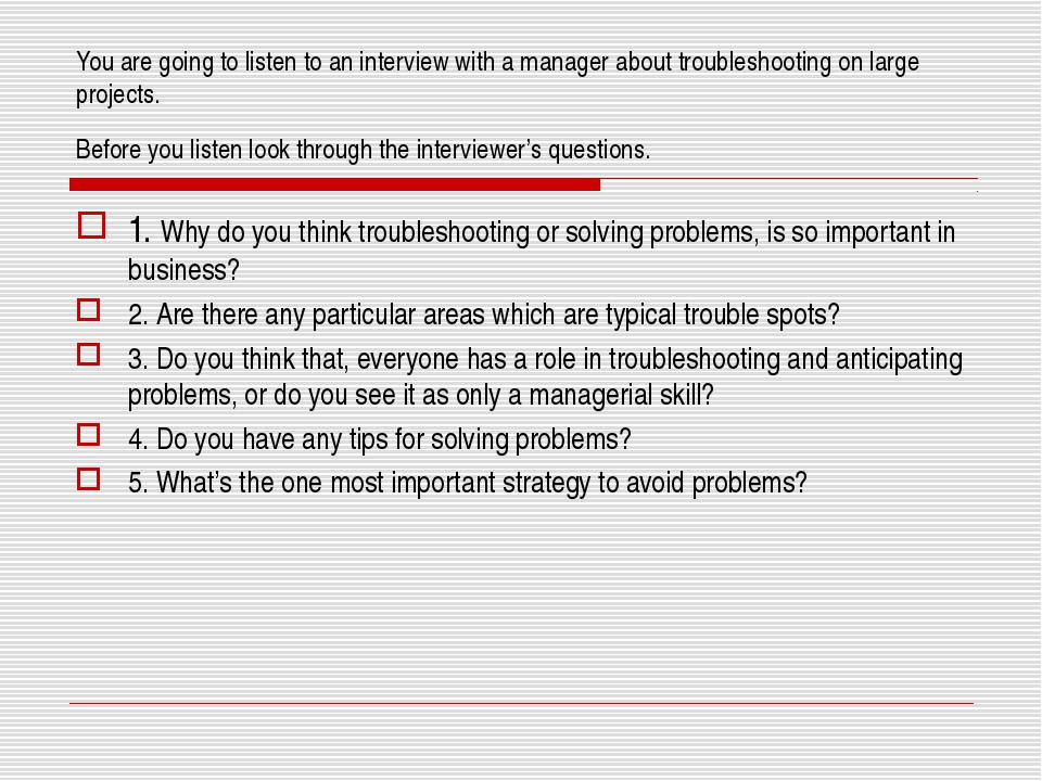You are going to listen to an interview with a manager about troubleshooting...