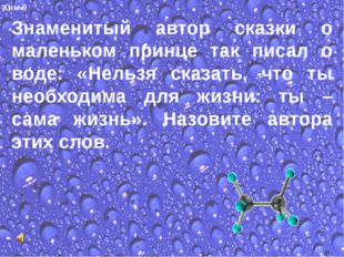 Хим-9 Знаменитый автор сказки о маленьком принце так писал о воде: «Нельзя с