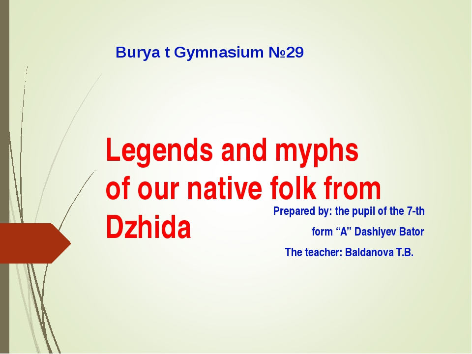 Legends and myphs of our native folk from Dzhida Prepared by: the pupil of th...