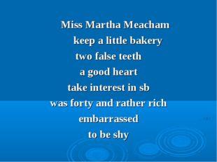 Miss Martha Meacham keep a little bakery two false teeth a good heart take i