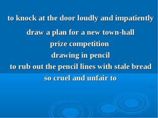 to knock at the door loudly and impatiently draw a plan for a new town-hall p