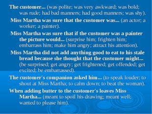 The customer... (was polite; was very awkward; was bold; was rude; had bad ma
