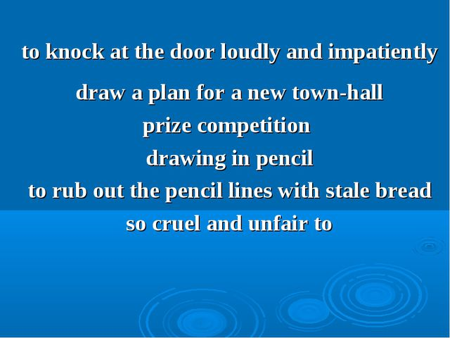 to knock at the door loudly and impatiently draw a plan for a new town-hall p...