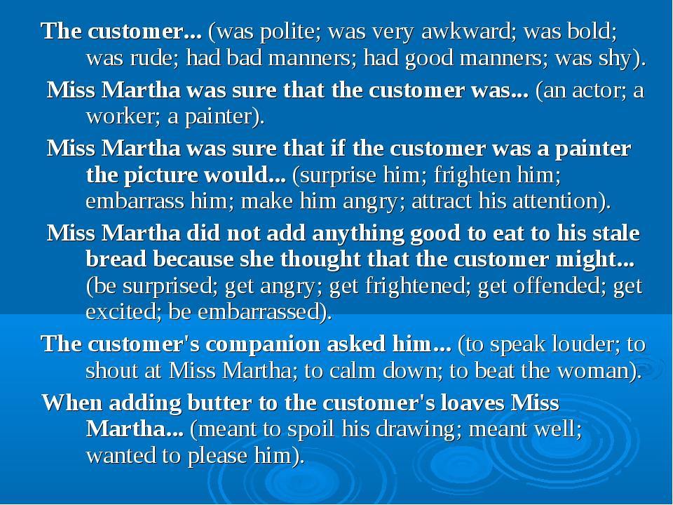 The customer... (was polite; was very awkward; was bold; was rude; had bad ma...