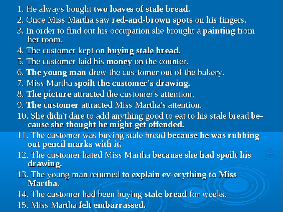 1. He always bought two loaves of stale bread. 2. Once Miss Martha saw red-an...