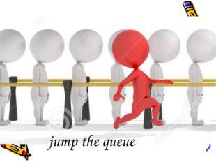jump the queue
