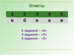 Ответы 5 заданий – «5» 4 задания – «4» 3 задания – «3» 12345 вбвав