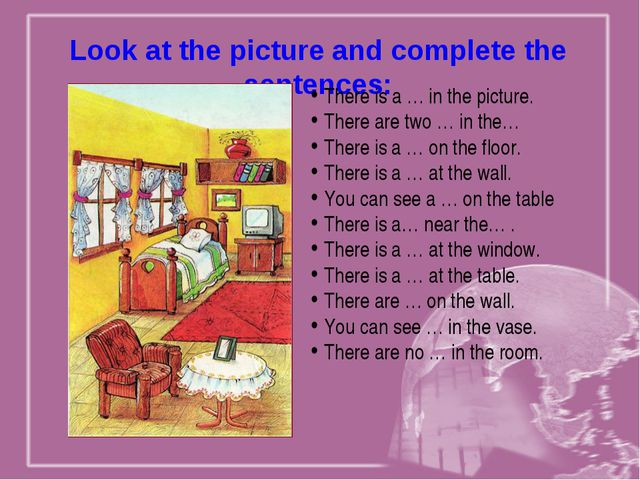Look at the picture and complete the sentences: There is a … in the picture....