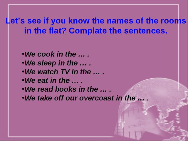 Let's see if you know the names of the rooms in the flat? Complate the senten...