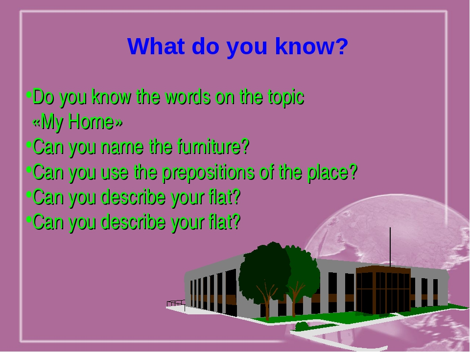 Do you know the words on the topic «My Home» Can you name the furniture? Can...