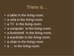 There is… a table in the living-room. a sofa in the living-room. a TV in the