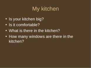 My kitchen Is your kitchen big? Is it comfortable? What is there in the kitch