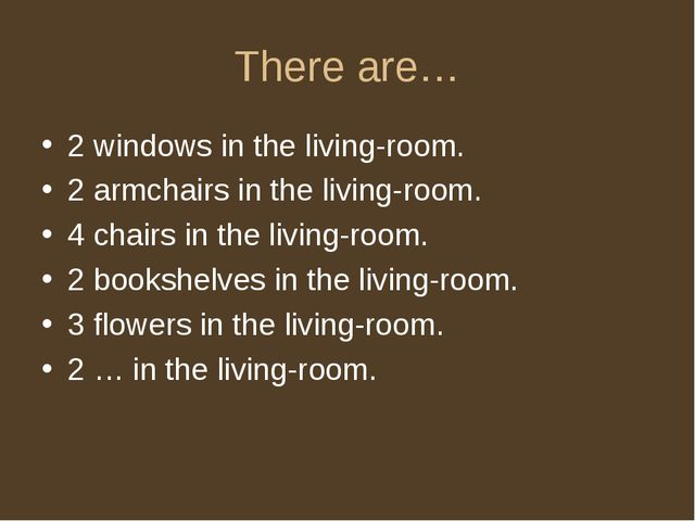 There are… 2 windows in the living-room. 2 armchairs in the living-room. 4 ch...