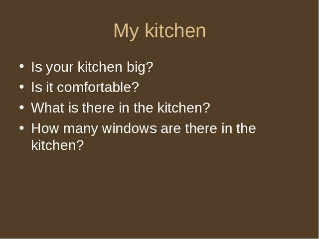 My kitchen Is your kitchen big? Is it comfortable? What is there in the kitch...