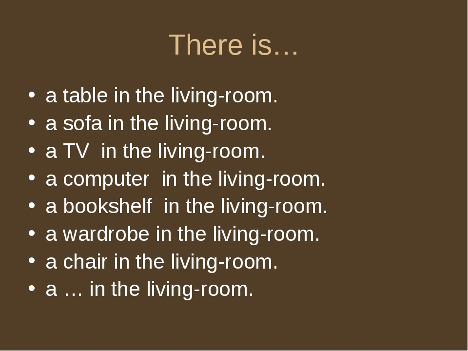 There is… a table in the living-room. a sofa in the living-room. a TV in the...