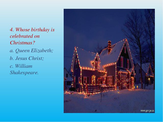 4. Whose birthday is celebrated on Christmas? a. Queen Elizabeth; b. Jesus Ch...
