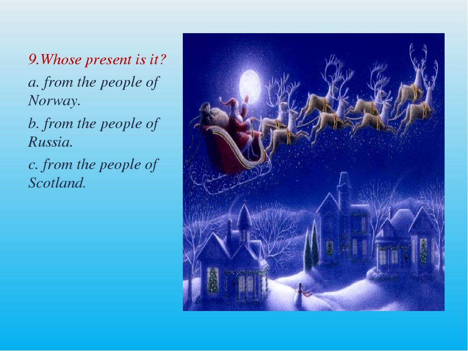 9.Whose present is it? a. from the people of Norway. b. from the people of Ru...