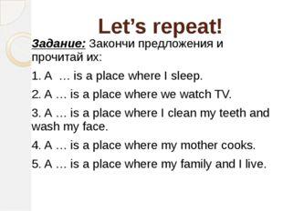 Let's repeat! Задание: Закончи предложения и прочитай их: 1. A … is a place w