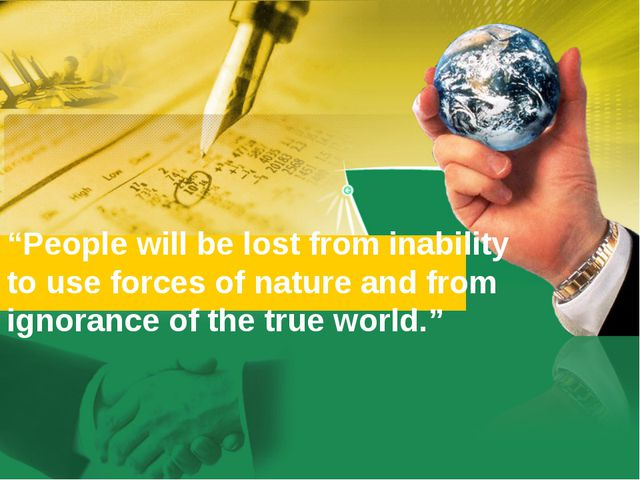 """People will be lost from inability to use forces of nature and from ignoranc..."