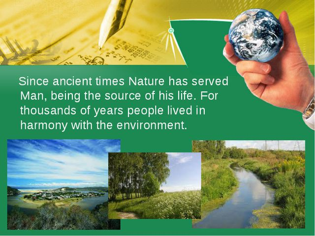 Since ancient times Nature has served Man, being the source of his life. For...