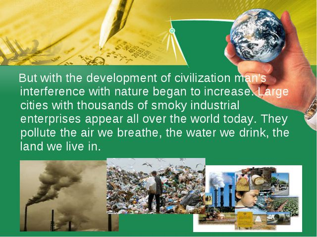 But with the development of civilization man's interference with nature bega...