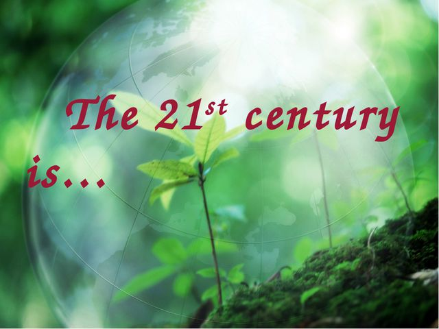 The 21st century is…