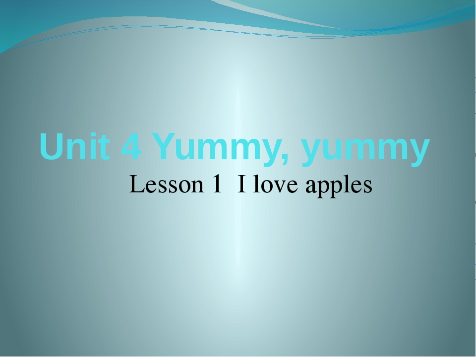 Unit 4 Yummy, yummy Lesson 1 I love apples